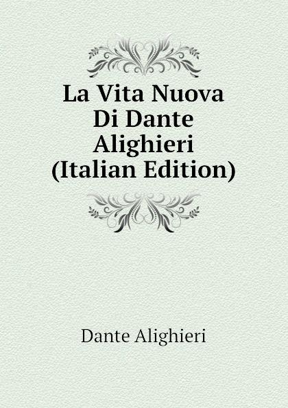 Dante Alighieri La Vita Nuova Di Dante Alighieri (Italian Edition) dante alighieri la vita nuova e le rime italian edition