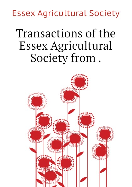 Essex Agricultural Society Transactions of the Essex Agricultural Society from .