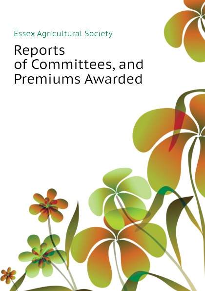 Essex Agricultural Society Reports of Committees, and Premiums Awarded