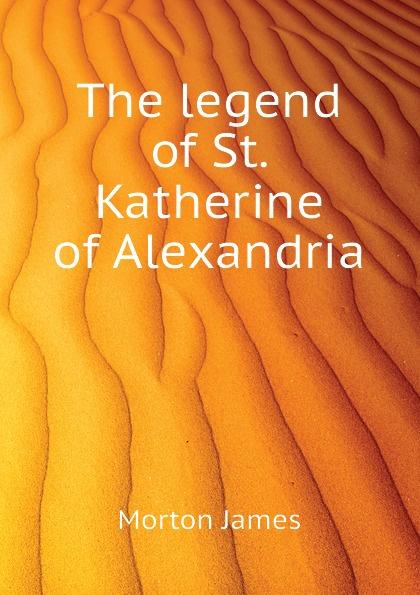 Morton James The legend of St. Katherine of Alexandria keeping katherine