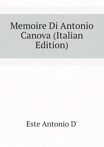 Este Antonio D' Memoire Di Antonio Canova (Italian Edition) safrew ethan treasures of the hermitage museum