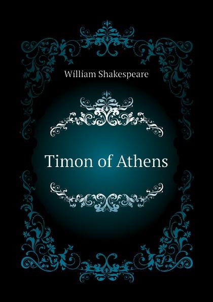 Уильям Шекспир Timon of Athens