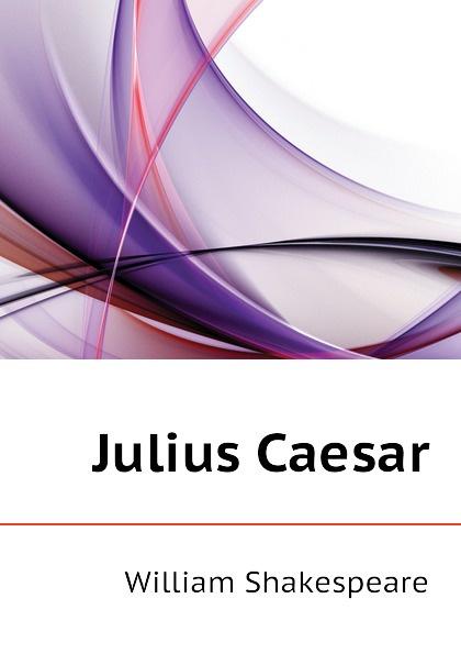 Уильям Шекспир Julius Caesar