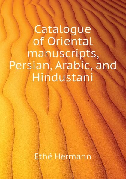 Ethé Hermann Catalogue of Oriental manuscripts, Persian, Arabic, and Hindustani ручное зубило persian