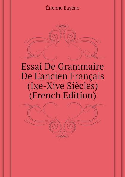 Essai De Grammaire De L.ancien Francais (Ixe-Xive Siecles) (French Edition)