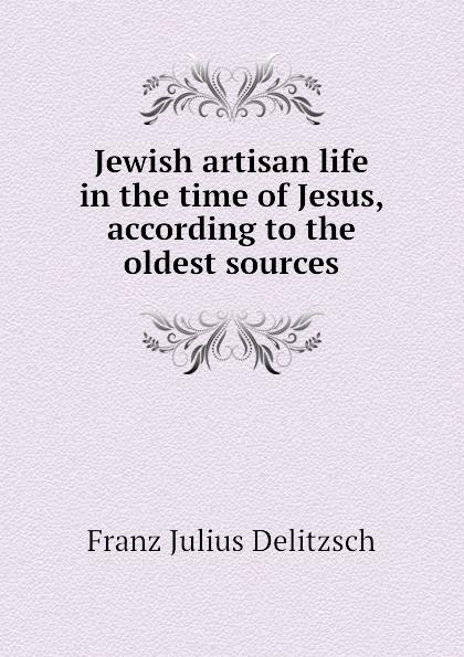 Jewish artisan life in the time of Jesus, according to the oldest sources Эта книга — репринт оригинального...