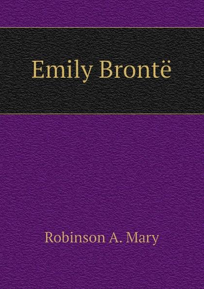 Robinson A. Mary Emily Bronte
