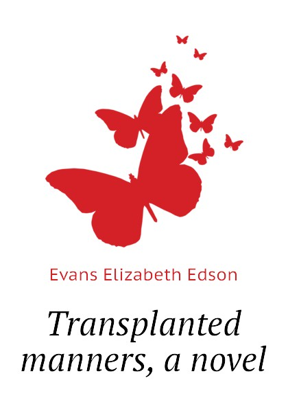 Transplanted manners, a novel