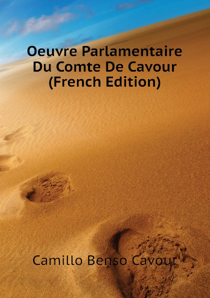 Camillo Benso Cavour Oeuvre Parlamentaire Du Comte De Cavour (French Edition) недорго, оригинальная цена
