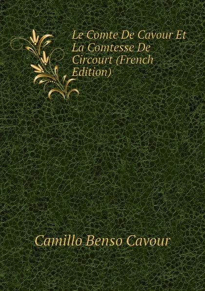 Camillo Benso Cavour Le Comte De Cavour Et La Comtesse De Circourt (French Edition) недорго, оригинальная цена