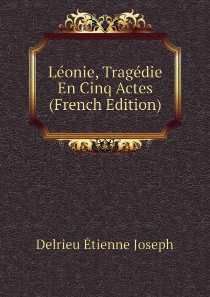 Delrieu Étienne Joseph Leonie, Tragedie En Cinq Actes (French Edition) eglo leonie 92129