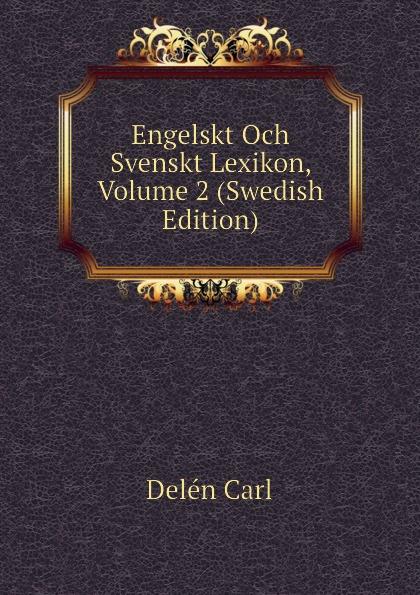 Delén Carl Engelskt Och Svenskt Lexikon, Volume 2 (Swedish Edition) carl georg brunius gotlands konsthistoria volume 3 swedish edition