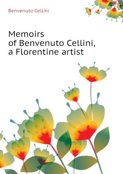 где купить Cellini Benvenuto Memoirs of Benvenuto Cellini, a Florentine artist по лучшей цене