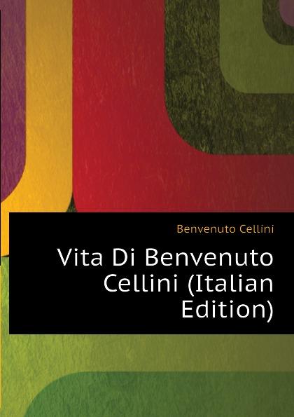 где купить Cellini Benvenuto Vita Di Benvenuto Cellini (Italian Edition) по лучшей цене