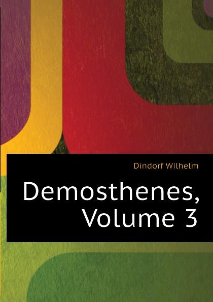 Dindorf Wilhelm Demosthenes, Volume 3