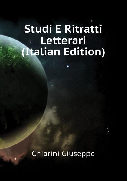 Chiarini Giuseppe Studi E Ritratti Letterari (Italian Edition) tito bottagisio il limbo dantesco studi filosofici e letterari italian edition