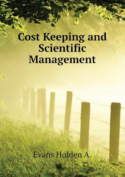Cost Keeping and Scientific Management Эта книга — репринт оригинального...