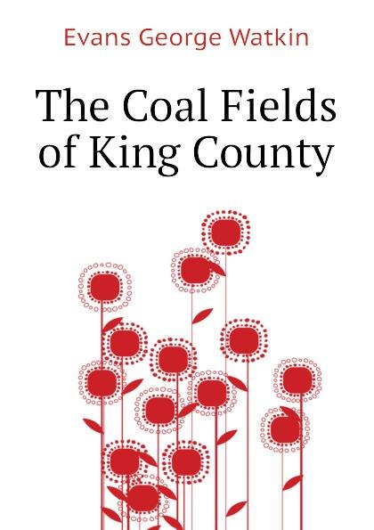 Evans George Watkin The Coal Fields of King County king george county virginia 1720 1990