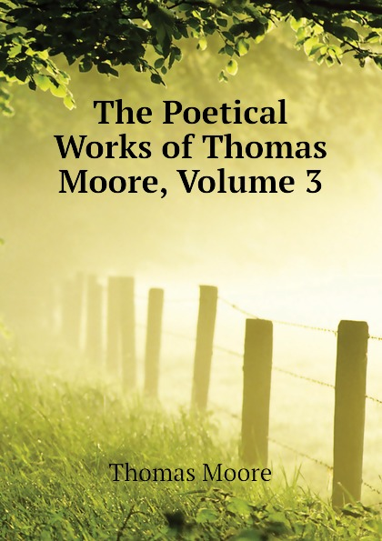 купить Thomas Moore The Poetical Works of Thomas Moore, Volume 3 онлайн