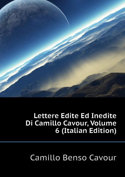 лучшая цена Camillo Benso Cavour Lettere Edite Ed Inedite Di Camillo Cavour, Volume 6 (Italian Edition)
