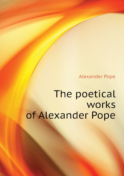 Pope Alexander The poetical works of Alexander Pope alexander pope the poetical works vol 2