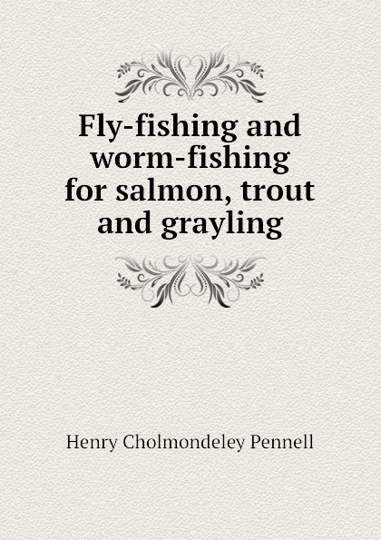 H. Cholmondeley-Pennell Fly-fishing and worm-fishing for salmon, trout and grayling sougayilang new 12pcs soft fishing lure set long tail worm wobbler slatwater minnow popper grub bait shad jig trout earthworm