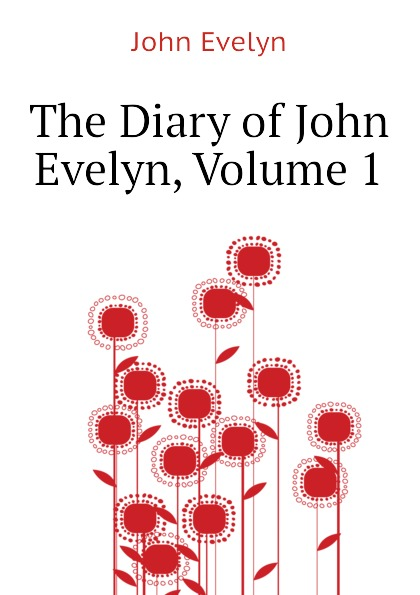 цена Evelyn John The Diary of John Evelyn, Volume 1 в интернет-магазинах