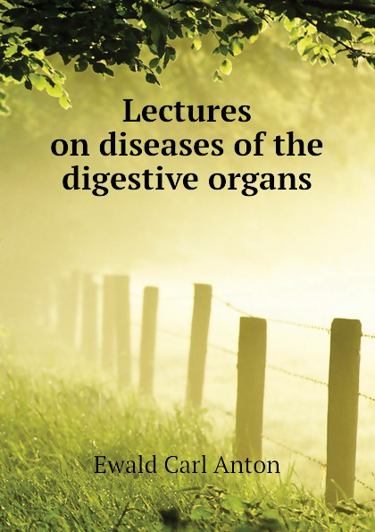 лучшая цена Ewald Carl Anton Lectures on diseases of the digestive organs
