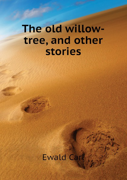 лучшая цена Ewald Carl The old willow-tree, and other stories