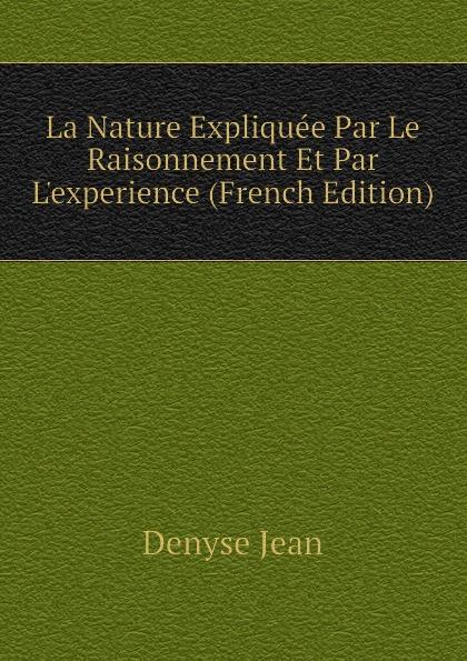 Фото - Denyse Jean La Nature Expliquee Par Le Raisonnement Et Par L.experience (French Edition) jean paul gaultier le male