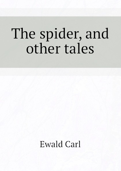 лучшая цена Ewald Carl The spider, and other tales