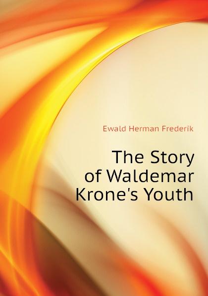 Ewald Herman Frederik The Story of Waldemar Krone.s Youth herman frederik ewald bondebruden