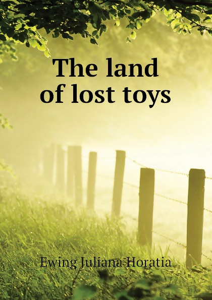 Ewing Juliana Horatia The land of lost toys