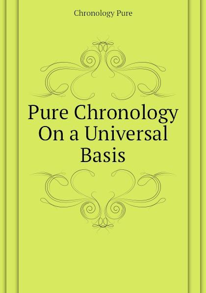 Chronology Pure Pure Chronology On a Universal Basis valeriy sterkh biblical chronology