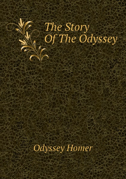 Odyssey Homer The Story Of The Odyssey the odyssey of the aor