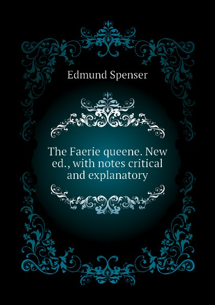 Spenser Edmund The Faerie queene. New ed., with notes critical and explanatory цена и фото