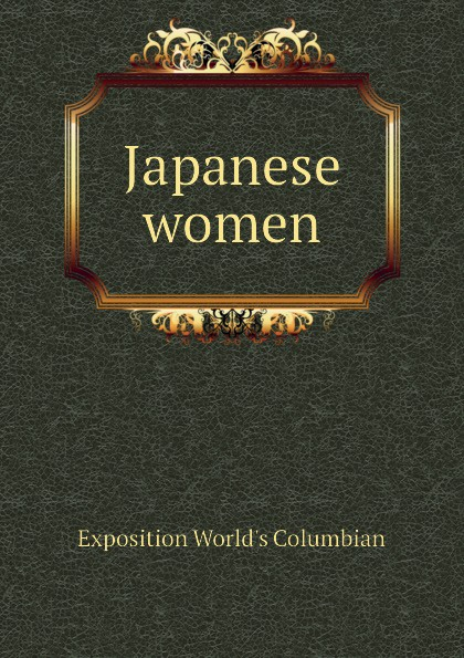 Exposition World's Columbian Japanese women
