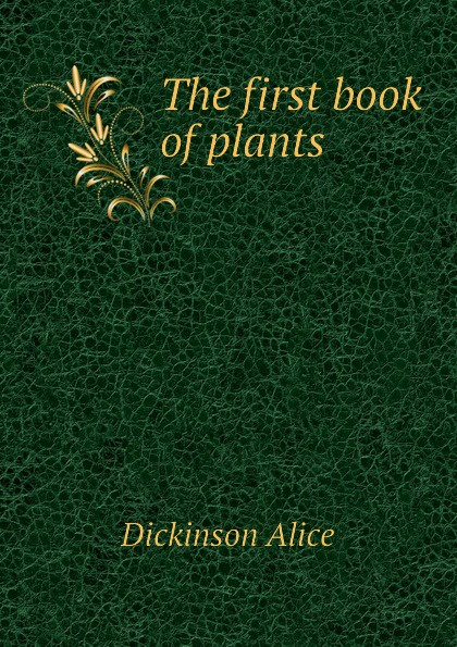 Dickinson Alice The first book of plants