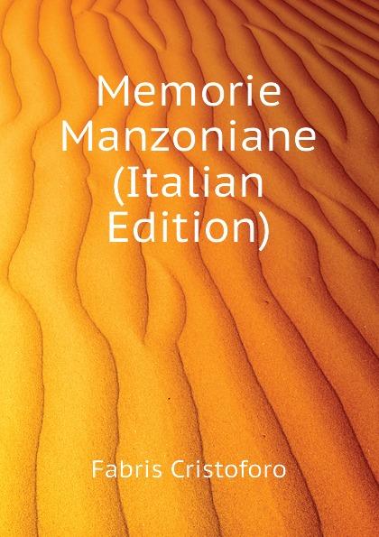Fabris Cristoforo Memorie Manzoniane (Italian Edition) cristoforo fabris memorie manzoniane classic reprint