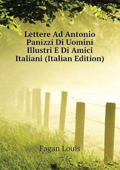 купить Fagan Louis Lettere Ad Antonio Panizzi Di Uomini Illustri E Di Amici Italiani (Italian Edition) по цене 1288 рублей