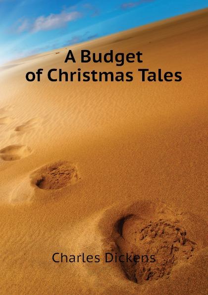 Charles Dickens A Budget of Christmas Tales dickens c a christmas carol книга для чтения