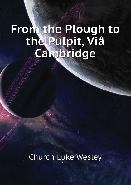 Church Luke Wesley From the Plough to the Pulpit, Via Cambridge plough the furrow