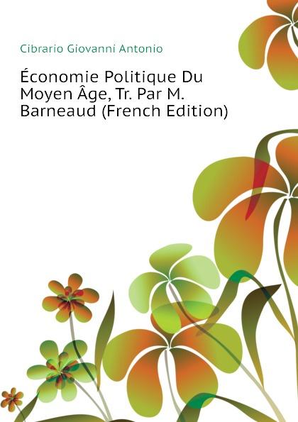 Cibrario Giovanni Antonio Economie Politique Du Moyen Age, Tr. Par M. Barneaud (French Edition) jean batiste say traite d economie politique t 1