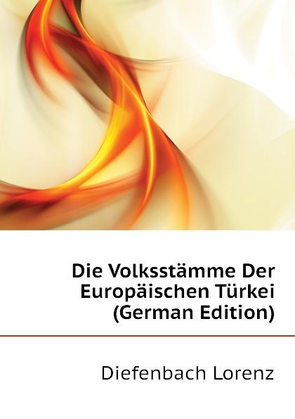 Diefenbach Lorenz Die Volksstamme Der Europaischen Turkei (German Edition) nilüfer bicen zielmarkt turkei