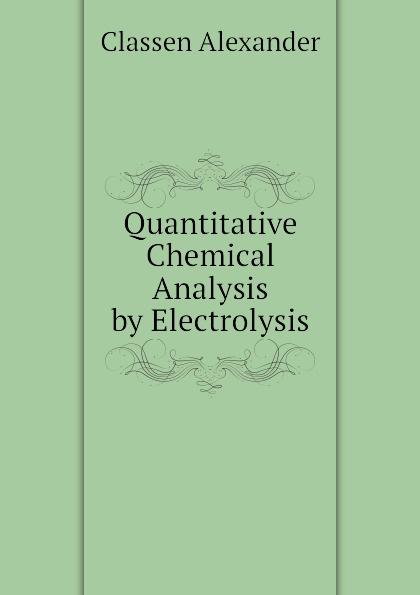 Classen Alexander Quantitative Chemical Analysis by Electrolysis jerald pinto e quantitative investment analysis workbook