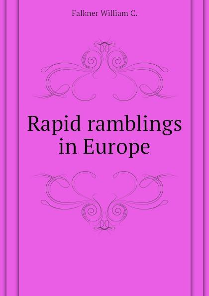 Falkner William C. Rapid ramblings in Europe цена и фото