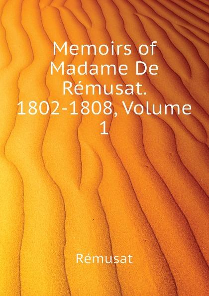 Rémusat Memoirs of Madame De Remusat. 1802-1808, Volume 1 claire elisabeth jeanne gravier de vergennes memoirs of madame de remusat 1802 1808 volume 2