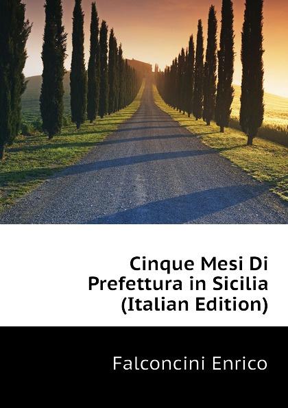 Falconcini Enrico Cinque Mesi Di Prefettura in Sicilia (Italian Edition) enrico vignati ritratto di famiglia