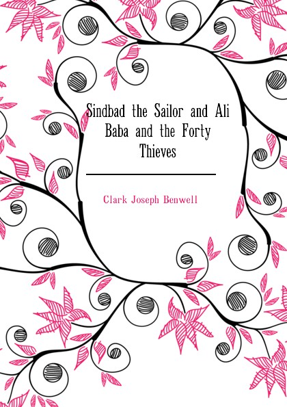 Clark Joseph Benwell Sindbad the Sailor and Ali Baba and the Forty Thieves цена