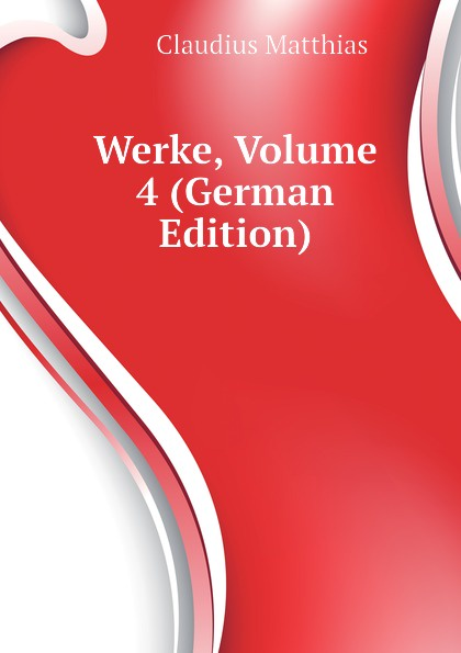 Claudius Matthias Werke, Volume 4 (German Edition) c matthias werke